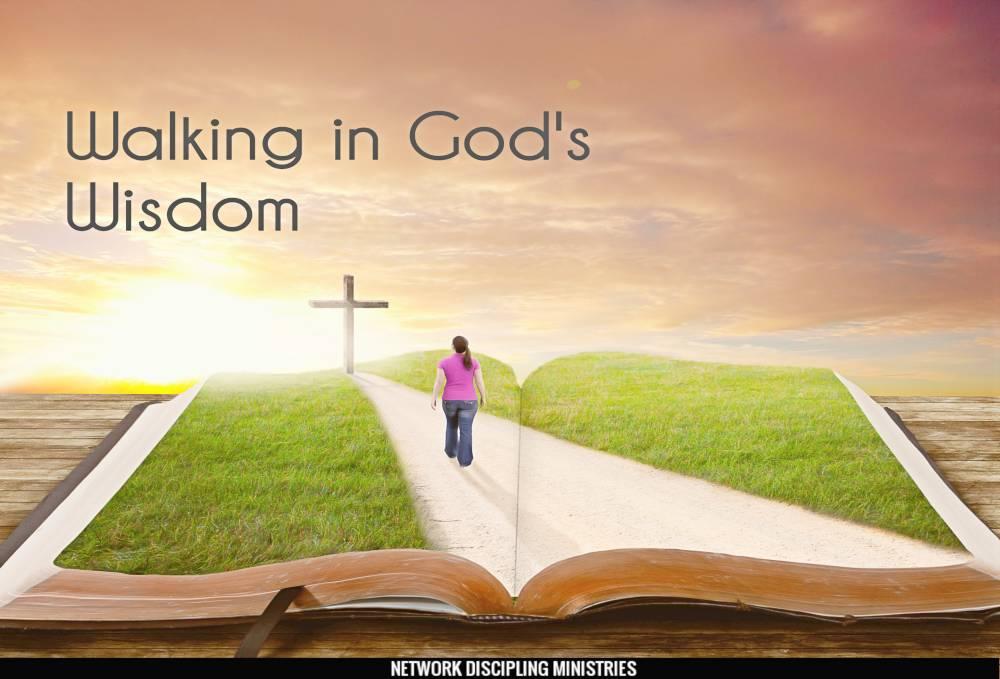 Walking in God\'s Wisdom